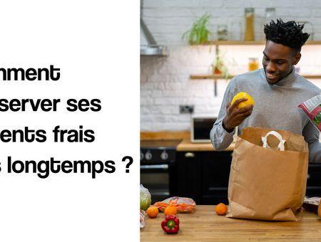 Comment conserver des aliments frais plus longtemps ?