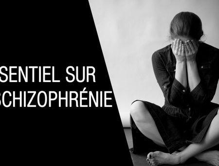 Les points essentiels sur la schizophrénie