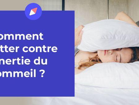 Comment lutter contre l'inertie du sommeil ?