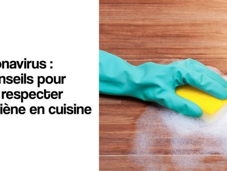 Coronavirus : 5 conseils pour bien respecter l'hygiène en cuisine