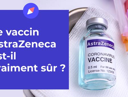 Le vaccin AstraZeneca est-il vraiment sûr ?