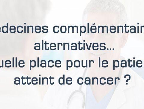 Médecines complémentaires, alternatives… quelle place pour le patient atteint de cancer ?