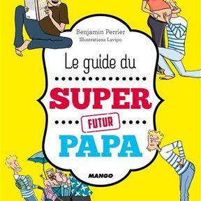 Le guide du super futur papa - Benjamin Perrier