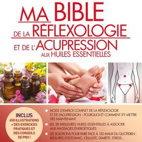 Ma bible de la réflexologie et de l'acupression aux huiles essentielles
