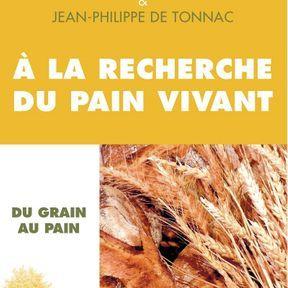 À la recherche du pain vivant, Jean-Philippe de Tonnac et Roland Feuillas