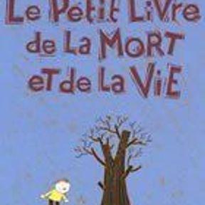 Le petit livre de la Mort et de la Vie   Delphine Saulière et Remi Saillard