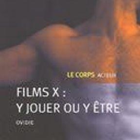 Films X : Y jouer ou y être